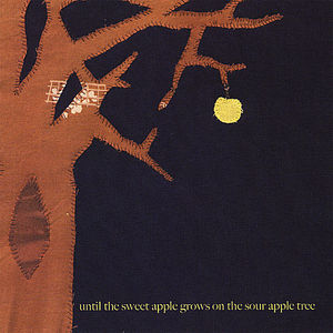 Until the Sweet Apple Grows on the Sour Apple Tree