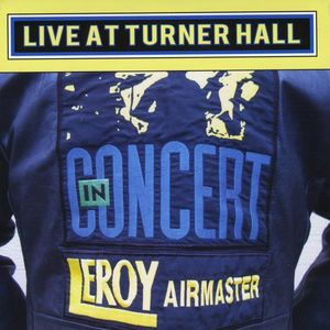 Leroy Airmaster-Live at Turner Hall