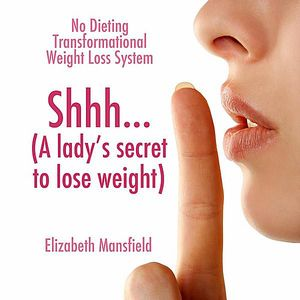 SHHH a Lady's Secret to Lose Weight-No Dieting Tra