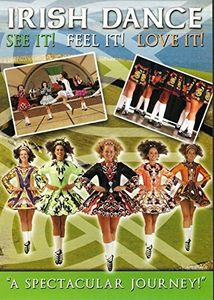 Irish Dance: See It! Feel It! Love It!