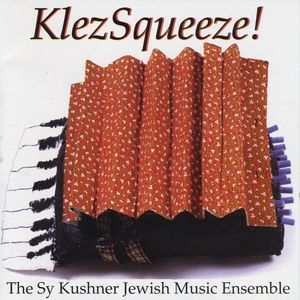 Klezsqueeze! the Sy Kushner Jewish Music Ensemble
