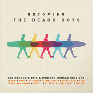 Becoming The Beach Boys: The Complete Hite & Dorinda Morgan Sessions