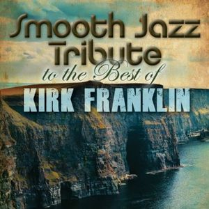 Smooth Jazz Tribute to the Best of Kirk Franklin