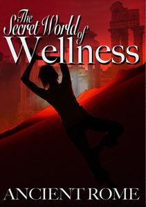 Secret World of Wellness: Ancient Rome