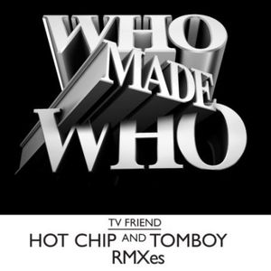 TV Friend (Hot Chip Remix)