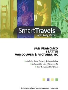 Smart Travels Pacific Rim With Rudy Maxa: SanFrancisco/ Seattle/ Vancouver And Victoria