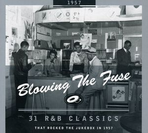 1957-Blowing the Fuse: 31 R&B Classics That Rocked