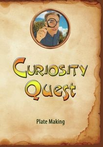 Curiosity Quest: Plate Making
