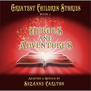 Greatest Children Stories 1: Heroes & Adventures