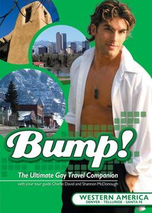 Bump!: The Ultimate Gay Travel Companion: Western America: Denver, Telluride, Santa Fe
