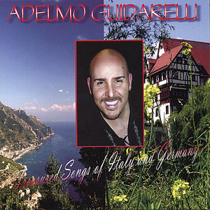 Adelmo Guidarelli Sings Treasured Songs of Italy &