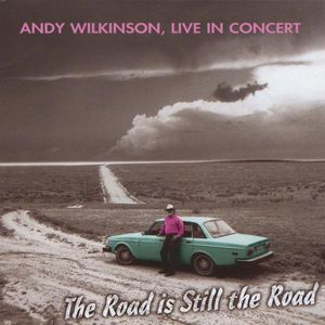 Road Is Still the Road: Andy Wilkinson Live in Con