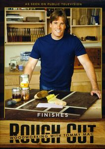 Rough Cut: Woodworking With Tommy Mac: Finishes
