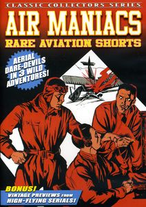 Air Maniacs: Rare Aviation Shorts
