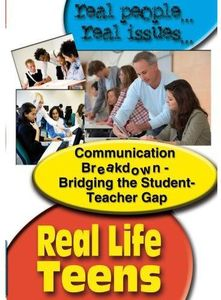 Real Life Teens: Communication Breakdown - Bridging The Student