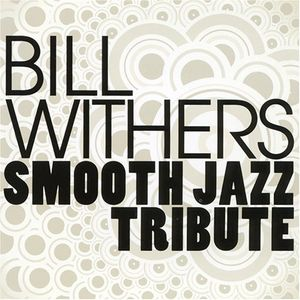 Bill Withers Smooth Jazz Tribute /  Various