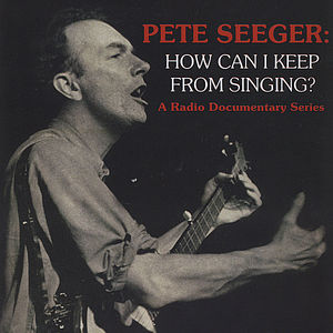 Pete Seeger: How Can I Keep from Singing