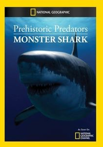 Prehistoric Predators: Monster Shark