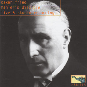 Oskar Fried: Mahler's Disciple