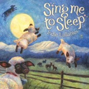 Sing Me To Sleep: Indie Lullabies