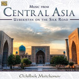 Music from Central Asia: Uzbekistan on the Silk Road