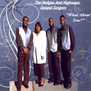 Hedges & Highways Gospel Singers : What About You