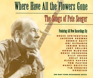 Where Have All Flowers Gone: Songs of Pete Seeger