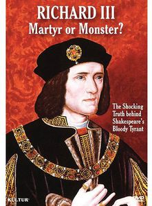 Richard III: Martyr or Monster