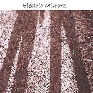 Electric Mirrorz.