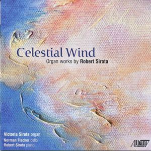Celestial Wind: Organ Works of Robert Sirota