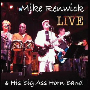 Mike Renwick & His Big Ass Horn Band Live!