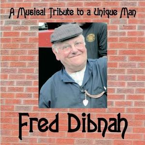 Fred Dibnah: Musical Tribute to a Unique Man /  Various