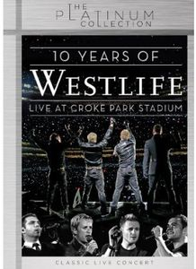 10 Years of Westlife: Live at Croke Park Stadium