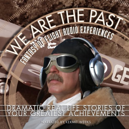 Weeks, Kermit : We Are the Past-Fantasy of Flight Audio Experience