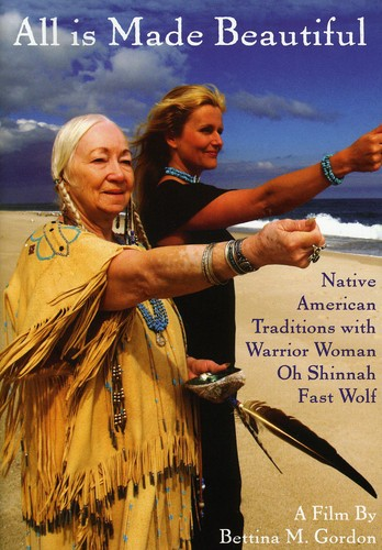 All Is Made Beautiful: Native American Traditions With Warrior WomanOh Shinnah Fast Wolf