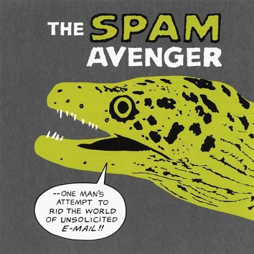 Spam Avenger: One Man's Attempt to Rid the World O