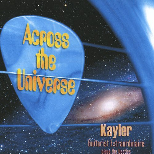 Across the Universe-Kayler Guitarist Extraordinair