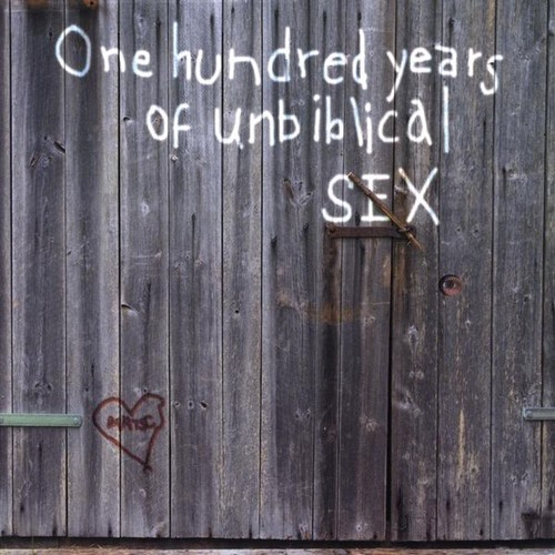 One Hundred Years of Unbiblical Sex