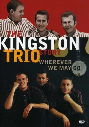 Kingston Trio Story: Wherever We May Go