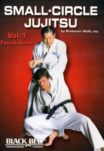 Small-Circle Jujitsu, Vol. 1: Foundations By Wally Jay
