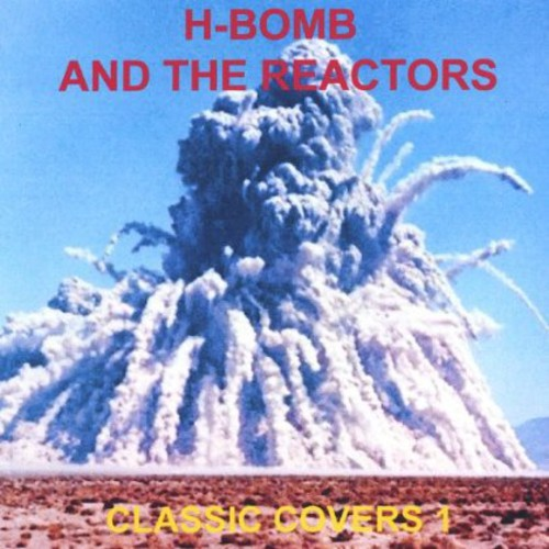 H-Bomb & the Reactors : Classic Covers 1