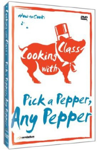 Cooking with Class: Pick a Pepper Any Pepper