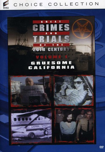 Great Crimes and Trials of the Twentieth Century: Volume 1: Gruesome California