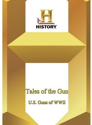 Tales Of The Gun: U.S Guns Of World War 2