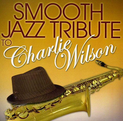 Smooth Jazz Tribute to Charlie Wilson /  Various