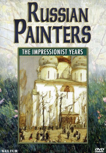 Russian Painters: The Impressionist Years [Documentary]