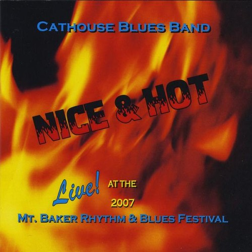 Nice & Hot: Live 2007 MT Baker Rhythm & Blues Fest