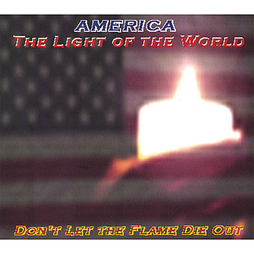 America-The Light of the World Don't Let the Flame