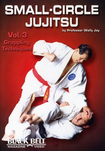 Small-Circle Jujitsu: Volume 3: Grappling Techniques by Wally Jay