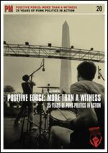 Positive Force: More Than A Witness/ 25 Years Of Punk Politics InAction